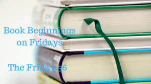 Book Beginnings on Fridays Friday 56